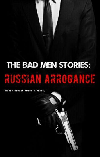 The Bad Men Stories: Russian Arrogance [Book #1]