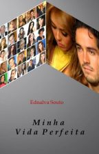 Minha Vida Perfeita by Ednalva_Souto
