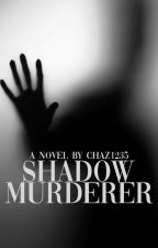 Shadow murderer (Completed) In editing by Chaz1235