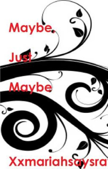 Maybe,Just Maybe.