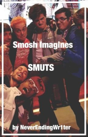 Smosh Imagines: SMUTS by NeverEndingWr1ter