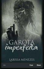 Garota Imperfeita by LarissaMenezess