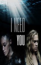 I Need You | Clexa by Malleh