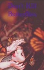 Don't kill Butterflies by MaraAlejandraStars