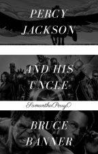 Percy Jackson and Uncle Bruce (Rewrite) by SamanthaPerry0