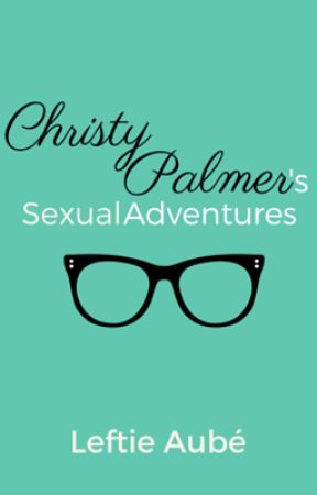 Christy Palmer's Sexual Adventures by LeftieAube