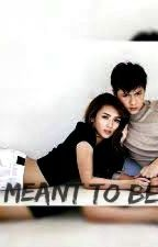 Meant To Be - KathNiel (FanFic) by Chichaness