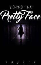 Behind That Pretty Face by Ndysls
