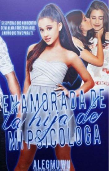 """Enamorada De La Hija De Mi Psicóloga."" - ( Ariana Grande Y Tu.)"