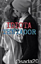 Idiota Tentador. (¡GI!#2) by Osada20