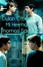 Dylan O'brien Es Mi Hermano ( Thomas Sangster y Tu ) by tommylovers