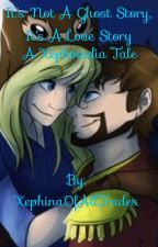 It's Not A Ghost Story, It's A Love Story: A Xephmadia Tale by XephinaOfAllTrades