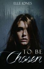 To Be Chosen by ElleJones94