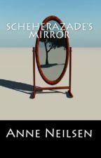 Scheherazade's Mirror by BubbleWrappedKitty