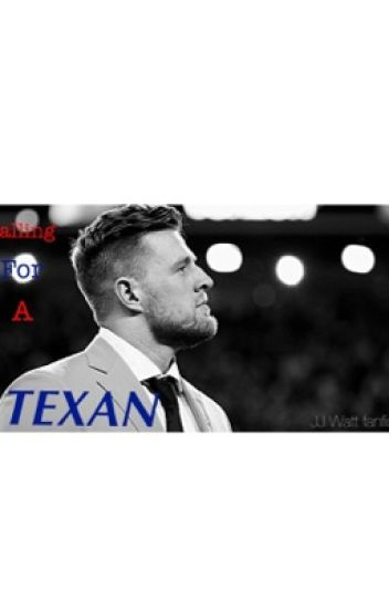 Falling for a Texan {JJ Watt fanfic}(COMPLETED)