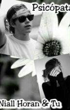 ★Psicópata★ Niall Horan & Tu (TERMINADA) by ElyHoran98