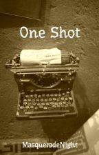 One Shots.  by MasqueradeNight