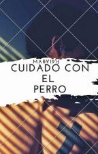 CUIDADO CON EL PERRO by mary191j
