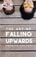 The art of Falling Upwards | a dialogue story [#Wattys2016] by foreverNovember