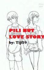 PILI NUT Love Story [one-shot] by Tijf19