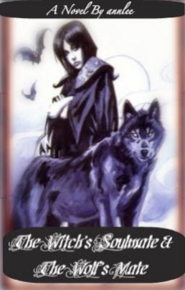 The Witche's Soulmate and the Wolf's Mate by annlee