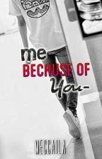 Me Because Of You by Meccaila
