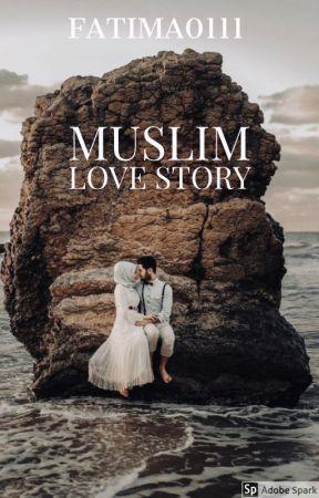 Muslim Love Story (Under Major Editing)  by FatimaO111