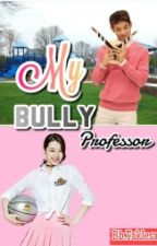 MY BULLY PROFESSOR AND I by BbTaklesa