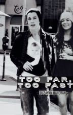 Too Far, Too Fast (Austin Mahone fanfiction) by SuzaynnMahoran