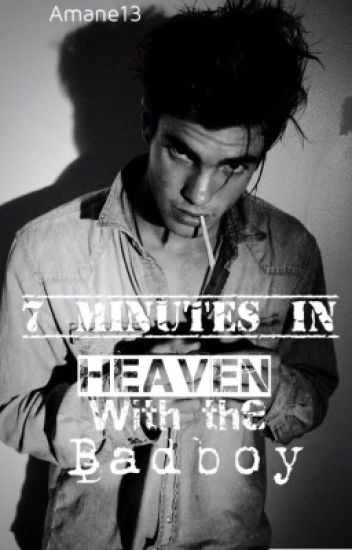 7 Minutes In Heaven With The Bad Boy