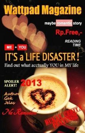 It's a Life Disaster! by NaRamadani