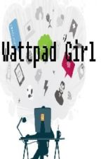 WATTPAD GIRL (Oneshot) by crunchh