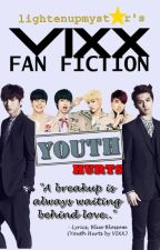 YOUTH HURTS [VIXX FANFICTION] by lightenupmystar