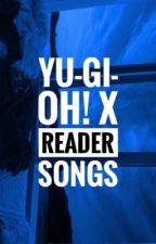 {Yu-Gi-Oh X Reader} Songs by teya-lmao