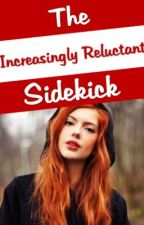 The Increasingly Reluctant Sidekick by Andagain