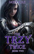 The Trzy Twice {Book Two} by JayceJole