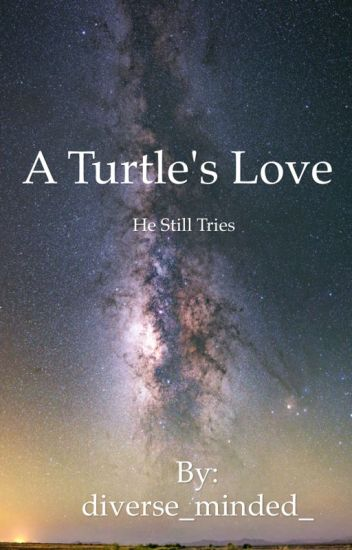 A turtle's love .