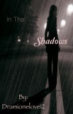 In The Shadows (Harry Potter Fanfiction) by Hinny_Weasley