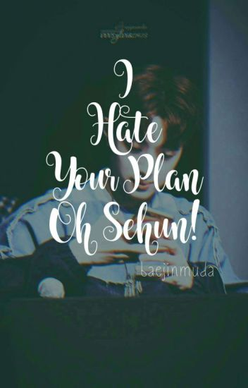 I Hate Your Plan, Oh Sehun!✔