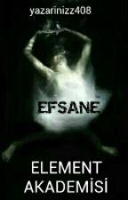 Element Akademisi ( Efsane ) - Tamamlandı - by yazarimizz408