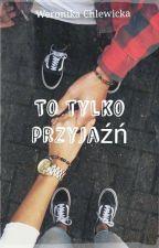 To tylko przyjaźń! by WeronikaChlewicka