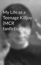 My Life as a Teenage Killjoy (MCR fanfiction) by cara_killjoy