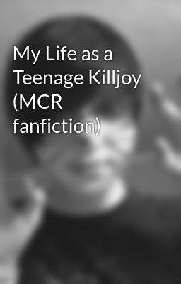 My Life as a Teenage Killjoy (MCR fanfiction)