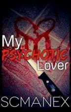 My Psychotic Lover  (SCMAnex) by CheshireChaos