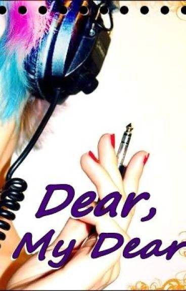 Dear, My Dear by angrybirdsareangry