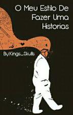O Meu Estilo De Fazer Uma Historia by kings_skull