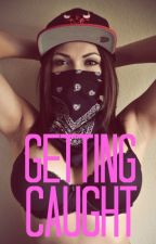 Getting Caught (Prima Carte)- Editata by FefeLove