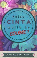 KALAU CINTA WAJIB KE COUPLE? by AmirulHakimii