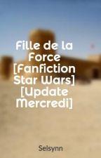 Fille de la Force [Fanfiction Star Wars] [Update mercredi] by Selsynn