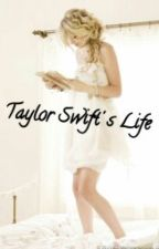 Taylor Swifts Life by maddimoo0521